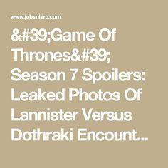 'Game Of Thrones' Season 7 Spoilers: Leaked Photos Of Lannister Versus Dothraki Encounter; Arya Stark Finally Got Home! : Trending News : Jobs & Hire