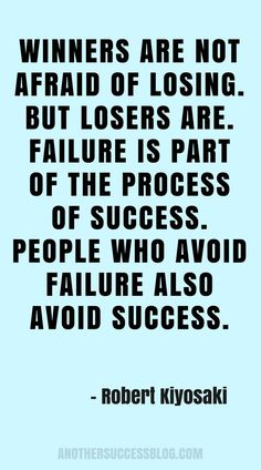 WINNERS ARE NOT AFRAID OF LOSING. BUT LOSERS ARE. FAILURE IS PART OF THE PROCESS OF SUCCESS. PEOPLE WHO AVOID FAILURE ALSO AVOID SUCCESS. Quote By Robert Kiyosaki #quotes #inspirationalquotes #motivationalquotes #motivation #quoteoftheday #quote #wordstoliveby #successmindset