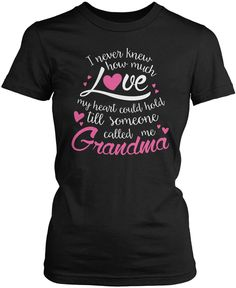 I Never Knew How Much Love My Heart Could Hold Till Someone Called Me Grandma; Perfect for any proud Grandma! Available here - http://diversethreads.com/products/till-someone-called-me-grandma?variant=3523826245