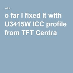 o far I fixed it with U3415W ICC profile from TFT Centra