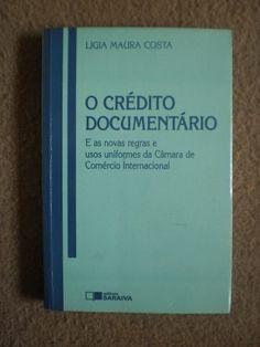 O Crédito Documentário. E as Novas Regras e Usos Uniformes da Câmara de Comércio Internacional