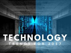 Top 10 #technology #trends you will see in 2017.