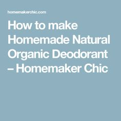 How to make Homemade Natural Organic Deodorant – Homemaker Chic