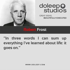 """In three words I can sum up everything I've learned about life: it goes on.""  #business #entrepreneur #fortune #leadership #CEO #achievement #greatideas #quote #vision #foresight #success #quality #motivation #inspiration #inspirationalquotes #domore #dubai #abudhabi #uae  www.doleep.com/"
