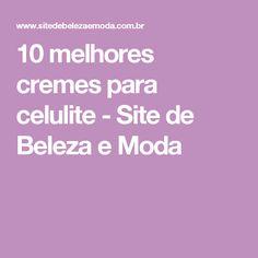 10 melhores cremes para celulite - Site de Beleza e Moda