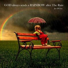 God always sends a rainbow after the rain~Joe D'Cruz  If you know about my connection to rainbows you'll understand why I love this! :)