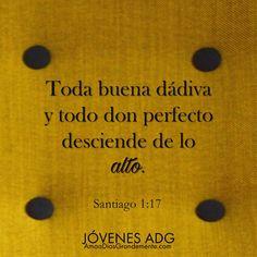 """""""Toda buena dádiva y todo don perfecto desciende de lo alto"""" Santiago 1:17…"""