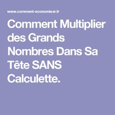 Comment Multiplier des Grands Nombres Dans Sa Tête SANS Calculette. How To Plan, Education, Montessori, Sport, Names, Day Planners, Tips And Tricks, Mental Calculation, Deporte