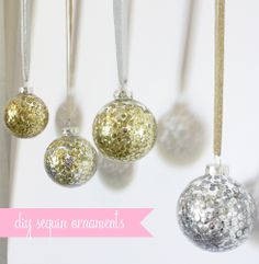 Sequin holiday ornaments   - Rinse ornament with cold water, then add sequins and swirl around till they have  covered the inside!
