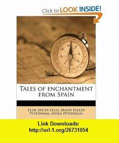 Tales of enchantment from Spain (9781177023535) Elsie Spicer Eells, Maud Fuller Petersham, Miska Petersham , ISBN-10: 1177023539  , ISBN-13: 978-1177023535 ,  , tutorials , pdf , ebook , torrent , downloads , rapidshare , filesonic , hotfile , megaupload , fileserve