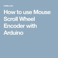 How to use Mouse Scroll Wheel Encoder with Arduino