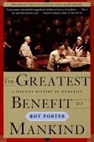 The greatest benefit to mankind : a medical history of humanity  Roy Porter.