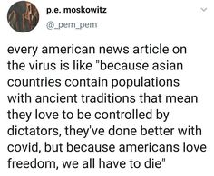 """Every American news article on the virus is like """"because Asian countries contain populations with ancient traditions whtat mean they love to be controlled by dictators, they've done better with COVID, but because Americans love freedom, we all have to die"""" ~ @_pem_pem Nation State, Countries, Health Care, Meant To Be, Freedom, Wellness, Asian, American, News"""