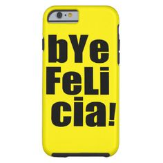 Bye Felicia Phone case Tough iPhone 6 Case Phone cases for everyone:  www.zazzle.com/worksaheart  Funny, Hers, His, Gamer, Sports, Quotes, Pretty, Family, Wedding, Bride, Custom, Pattern, Chevron, Glitter, Humor, College, Fitness, Pets, Dogs, Cats, Food.  Fast shipping and Professionally Made. You can also PERSONALIZE these for FREE
