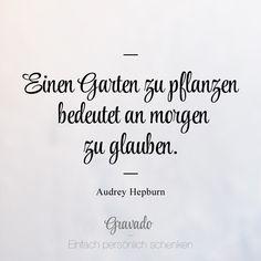"""""""Einen Garten zu pflanzen bedeutet an morgen zu Glauben"""" - Audrey Hepburn"""