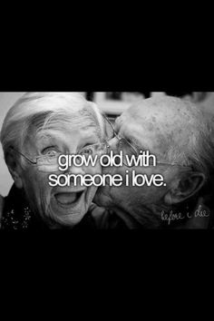 I wanna grow old with you baby, except we'll never be old and we'll always look hot lol remember?