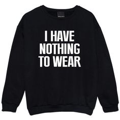 I Have Nothing to Wear Sweater Jumper Funny Fun Tumblr Hipster Swag... ($21) ❤ liked on Polyvore featuring tops, sweaters, jumpers, shirts, sweatshirts, black, women's clothing, hipster sweater, star print shirt and goth sweater