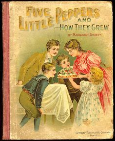FIVE LITTLE PEPPERS and How They Grew 1881by Margaret Sidney First Edition Beautiful Illustrated Story Book