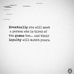 Eventually you will meet a person who is tired of the games too. and their loyalty will match yours. Home Wall Decor, Living Room Decor, Mood Quotes, Life Quotes, Fika, Loyalty, House Warming, Tired, Cards Against Humanity