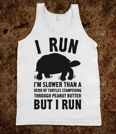 20. I Run Slower Than A Herd of Turtles... Buy Here.