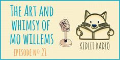 Preview The Art and Whimsy of Mo Willems, a retrospective of Willems' work at the New-York Historical Society in this episode of KidLit Podcast!