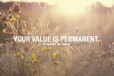 Your value is permanent.
