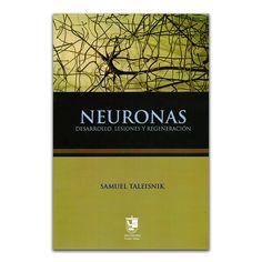 Neuronas. Desarrollo, lesiones y regeneración - Samuel Taleisnik - Editorial Brujas www.librosyeditores.com Editores y distribuidores.