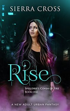 Rise: A New Adult Urban Fantasy (Spelldrift: Coven of Fire Book 1) by Sierra Cross, http://www.amazon.com/dp/B072KJ53PY/ref=cm_sw_r_pi_dp_C-btzbMWR8PZX