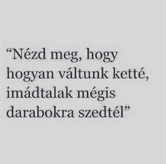 Imádlak de vajon velünk is ez lesz ? Sad Quotes, Love Quotes, Dont Break My Heart, I Love You, My Love, Depression Quotes, Positive Life, My Heart Is Breaking, Happy Life