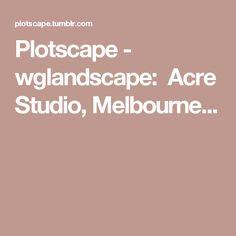 Plotscape          - wglandscape:   Acre Studio, Melbourne...