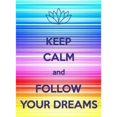 Keep Calm & Follow Your Dreams