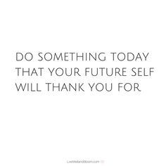#quotes #motivation #inspirational Do something today that your future self will thank you for.