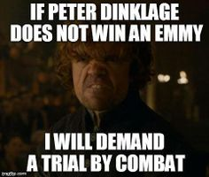 If Peter Dinklage done not win an Emmy, I will demand A Trial by Combat too! #GameOfThrones #TyrionLannister #PeterDinklage