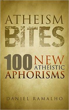 Atheism Bites: 100 New Atheistic Aphorisms - Kindle edition by Daniel Ramalho. Politics & Social Sciences Kindle eBooks @ Amazon.com.