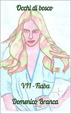 Occhi di bosco: Fiaba (Italian Edition) by Domenico Branca http://www.amazon.com/dp/B00MMXGYH6/ref=cm_sw_r_pi_dp_xtC3vb14FGGHH