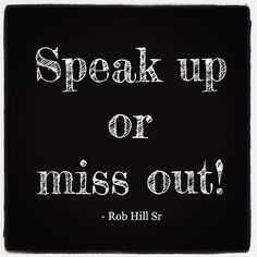 Dont be afraid !  Speak up !