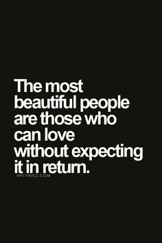 The most beautiful people are those who can #love without expecting it in return. #dailyquotes #wisewords #quoteoftheday #Quotesdaily