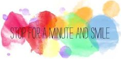 Stop for a minute and smile #quote