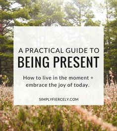 How to live in the moment + embrace the joy of today.