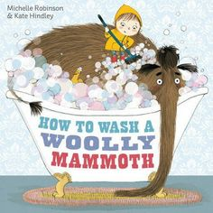 »How To Wash A Woolly Mammoth«, written by Michelle Robinson, illustrated by Kate Hindley // published by Simon & Schuster