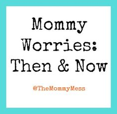 Mommy Worries: Then and Now