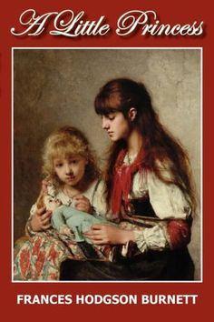 A Little Princess - even at 33 years old, I find myself reading this, my all-time favorite book about once a year.
