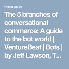 The 5 branches of conversational commerce: A guide to the bot world   VentureBeat   Bots   by Jeff Lawson, Twilio