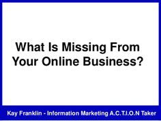 What is missing from your online business? by Kay Franklin via slideshare