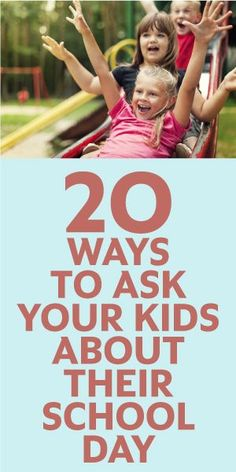 20 Ways To Ask Your Kids About Their School Day