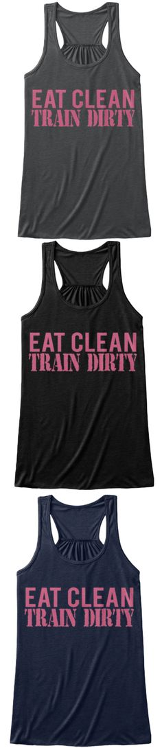 Eat Clean Train Dirty | Fitness Tank Top / Gym Shirt | Bella Flowy Tank Top | Click Image To Purchase