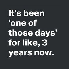 Umm, actually it's been more like, 10 years now.