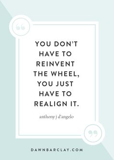 You don't have to reinvent the wheel, you just have to realign it. #reinventingyourself