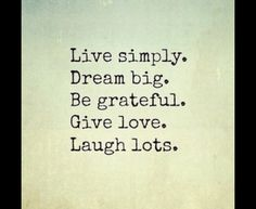 Live. Dream. Be. Give. Laugh.