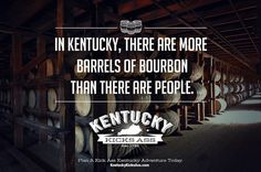 In Kentucky, There Are More Barrels Of Bourbon Than There Are People. Kentucky Kicks Ass.